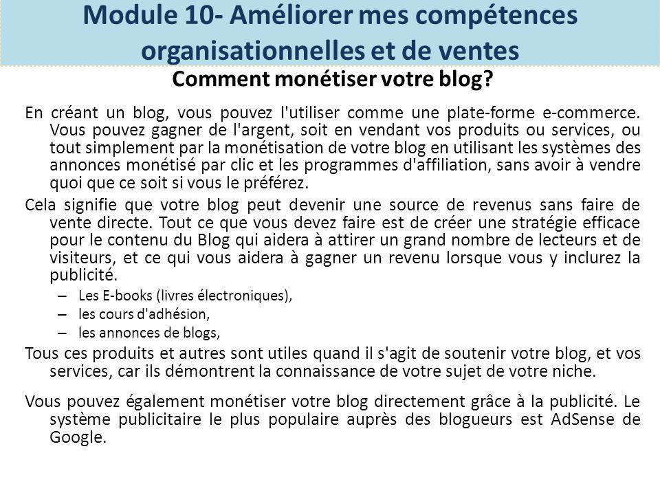 De nombreux types et variétés de publicité existent, y compris: Module 10- Améliorer mes compétences organisationnelles et de ventes Comment monétiser votre blog.