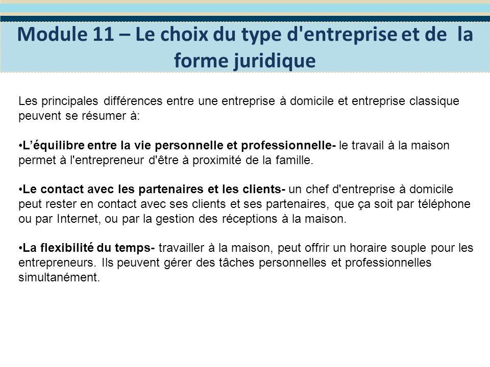 Module 11 – Le choix du type d entreprise et de la forme juridique Les étapes pour créer une entreprise à domicile: Société à Responsabilité Limitée ou Entreprise Individuelle.
