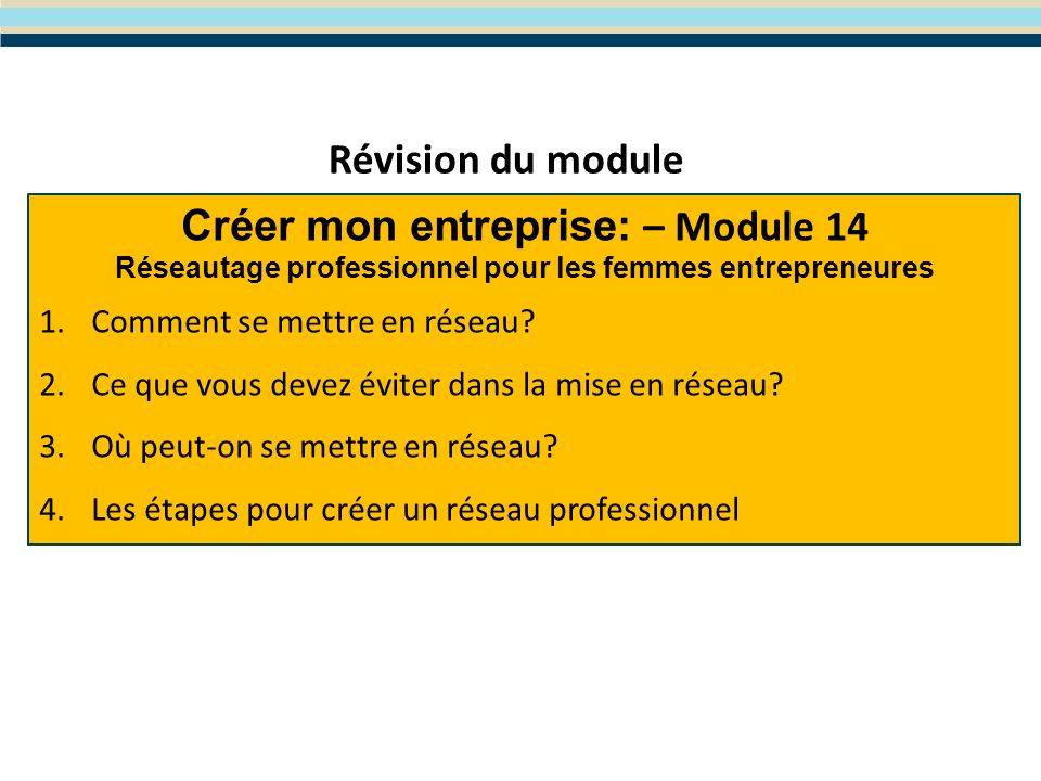 Créer mon entreprise: – Module 14 Réseautage professionnel pour les femmes entrepreneures 1.Comment se mettre en réseau.