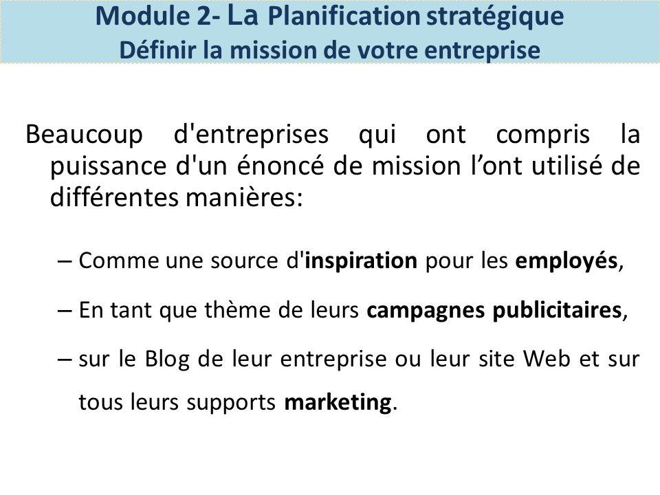 Module 2- La Planification stratégique Définir la mission de votre entreprise Exercice: Définissez votre énoncé de mission d entreprise.