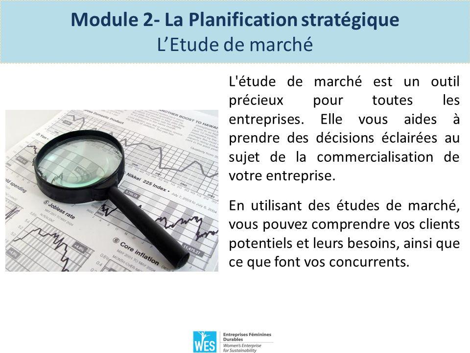 Les deux types d études de marché: Module 2- La Planification stratégique LEtude de marché La recherche primaire Ce sont des informations que vous collectez de première main grâce à des enquêtes, des interviews, en parlant aux clients et aux entreprises.