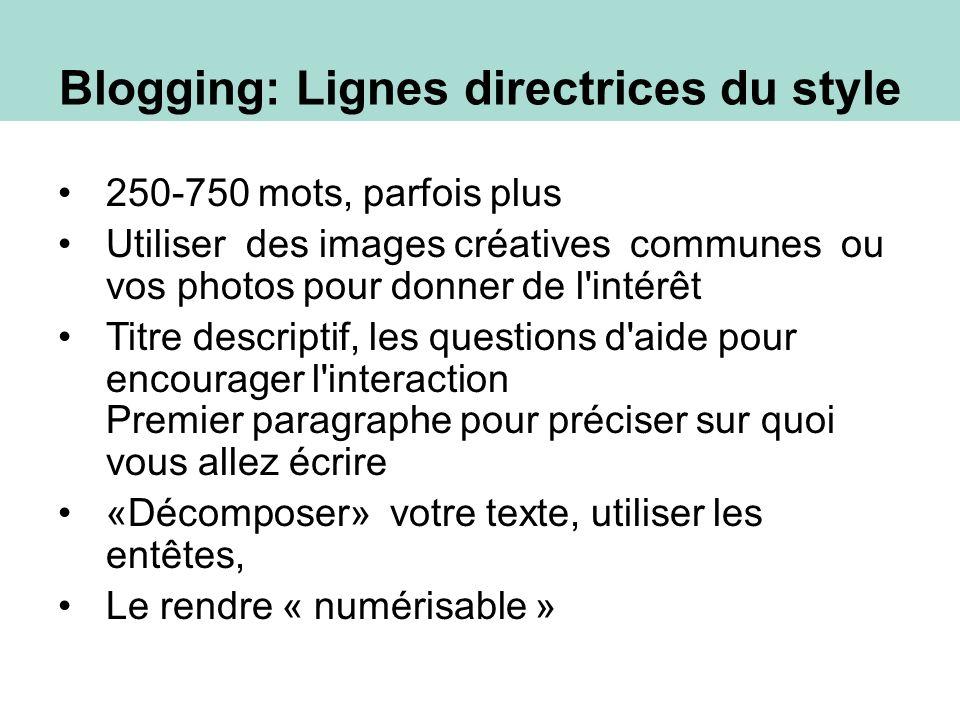 250-750 mots, parfois plus Utiliser des images créatives communes ou vos photos pour donner de l intérêt Titre descriptif, les questions d aide pour encourager l interaction Premier paragraphe pour préciser sur quoi vous allez écrire «Décomposer» votre texte, utiliser les entêtes, Le rendre « numérisable » Blogging: Style Guidelines Blogging: Lignes directrices du style