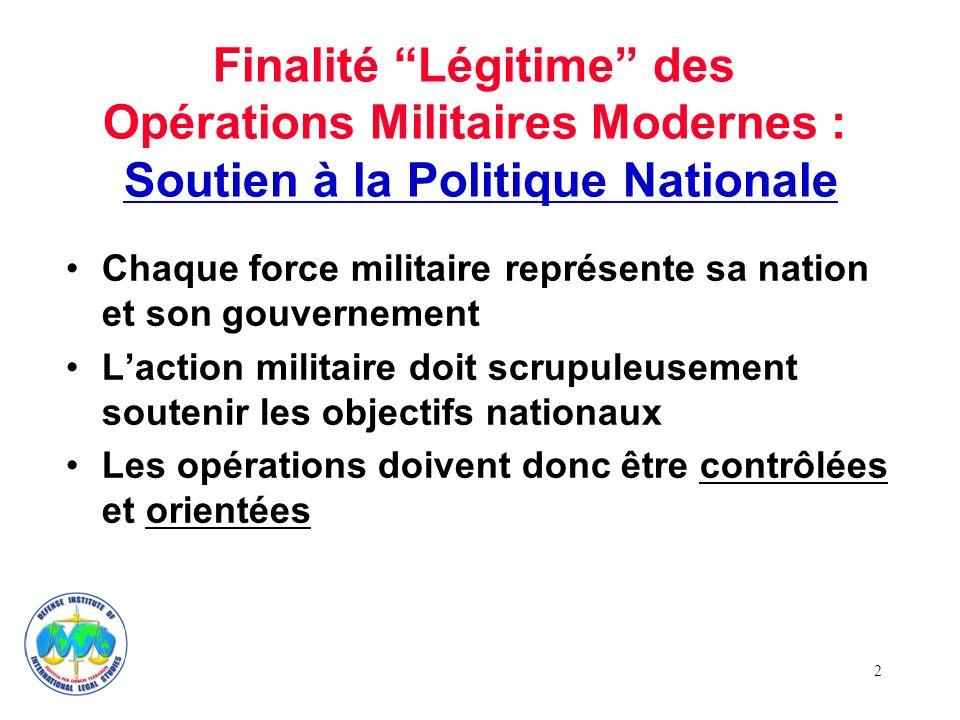 2 Chaque force militaire représente sa nation et son gouvernement Laction militaire doit scrupuleusement soutenir les objectifs nationaux Les opératio