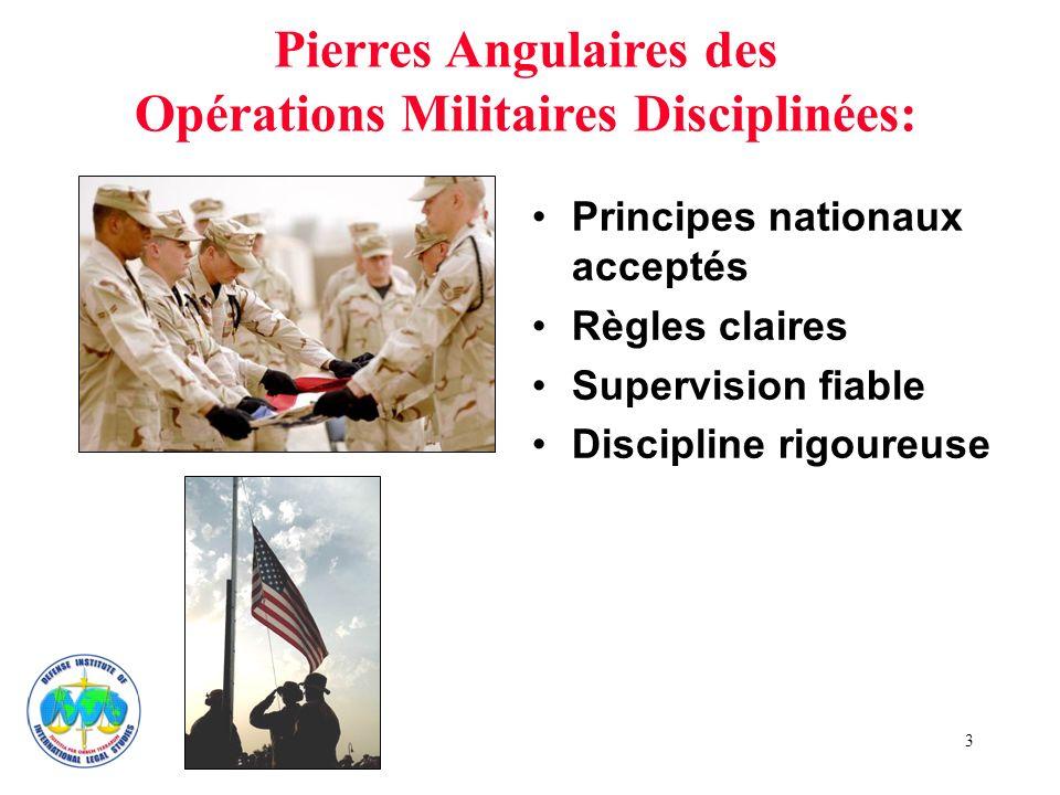 3 Principes nationaux acceptés Règles claires Supervision fiable Discipline rigoureuse Pierres Angulaires des Opérations Militaires Disciplinées: