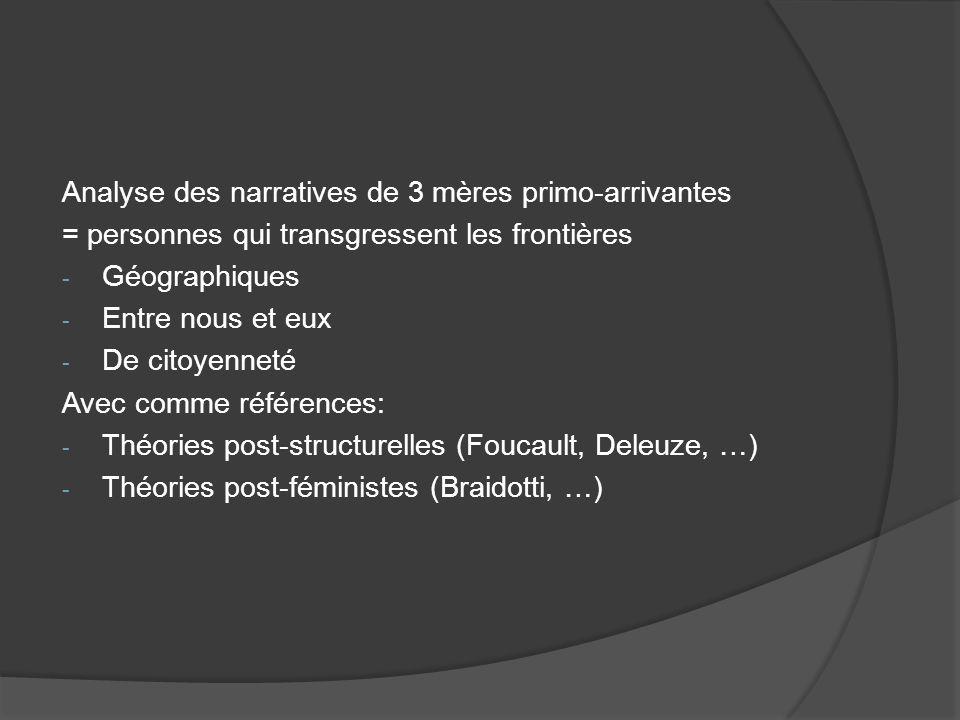 Analyse des narratives de 3 mères primo-arrivantes = personnes qui transgressent les frontières - Géographiques - Entre nous et eux - De citoyenneté A