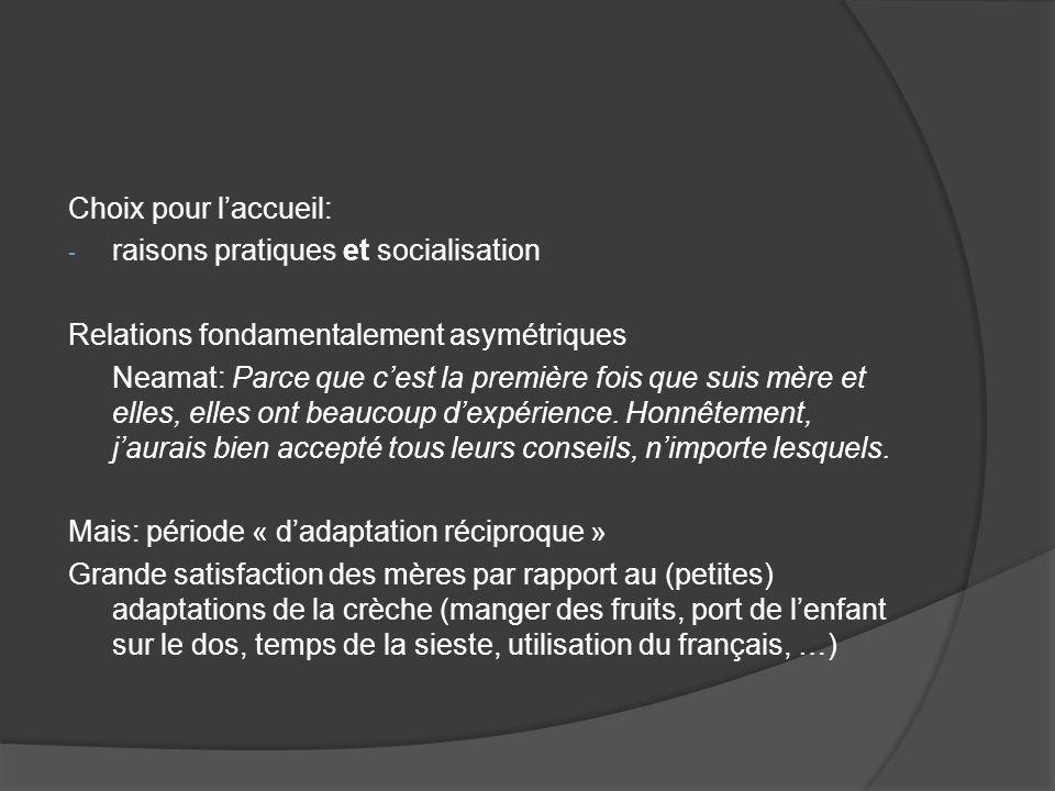 Choix pour laccueil: - raisons pratiques et socialisation Relations fondamentalement asymétriques Neamat: Parce que cest la première fois que suis mèr