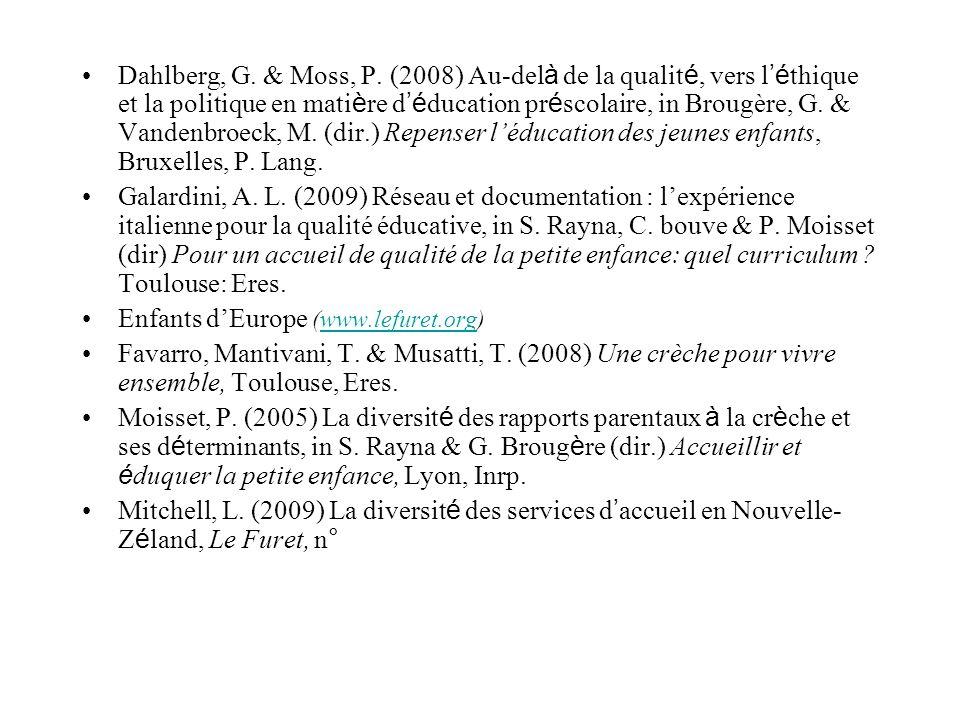 Dahlberg, G. & Moss, P. (2008) Au-del à de la qualit é, vers l é thique et la politique en mati è re d é ducation pr é scolaire, in Brougère, G. & Van