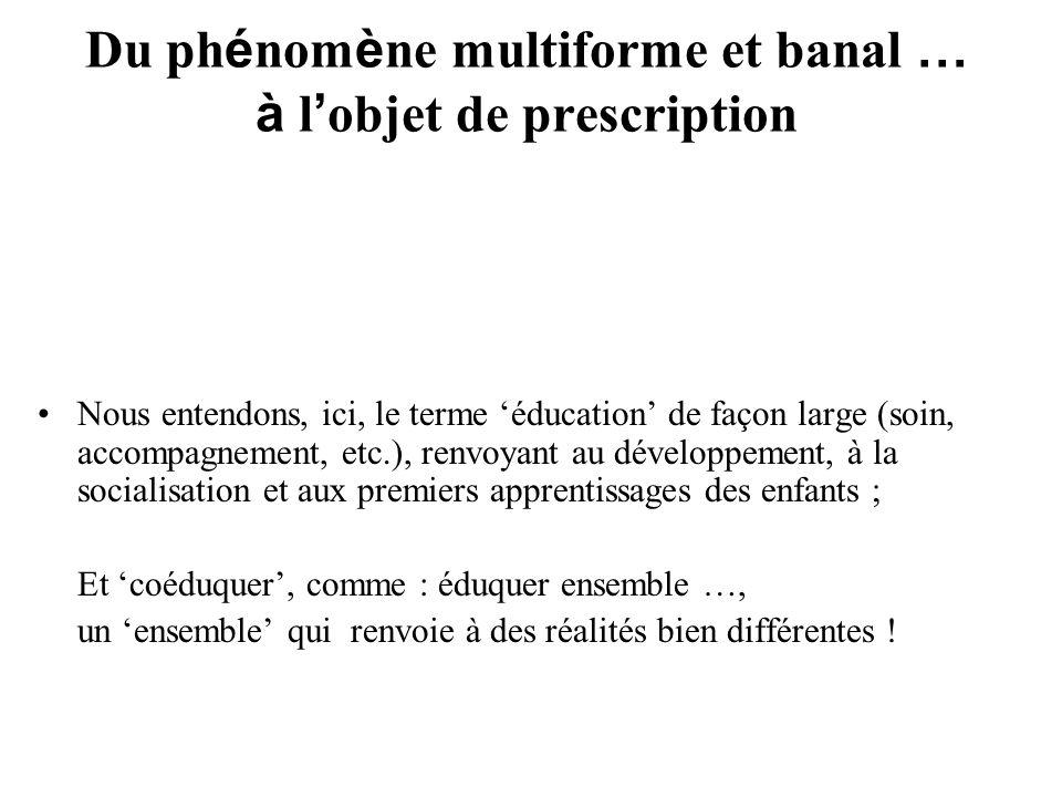 Du ph é nom è ne multiforme et banal … à l objet de prescription Nous entendons, ici, le terme éducation de façon large (soin, accompagnement, etc.),