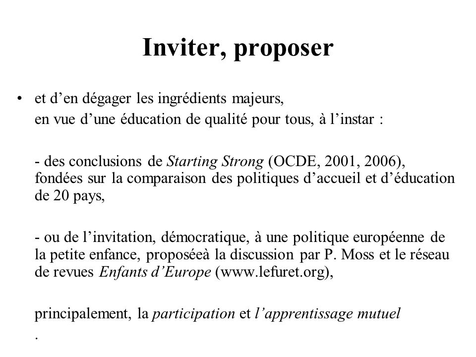 Extraits du r é sum é des conclusions (OCDE, 2001) « Des liens forts é tablis entre services, professionnels et parents permettent aussi de promouvoir la coh é rence pour les enfants.
