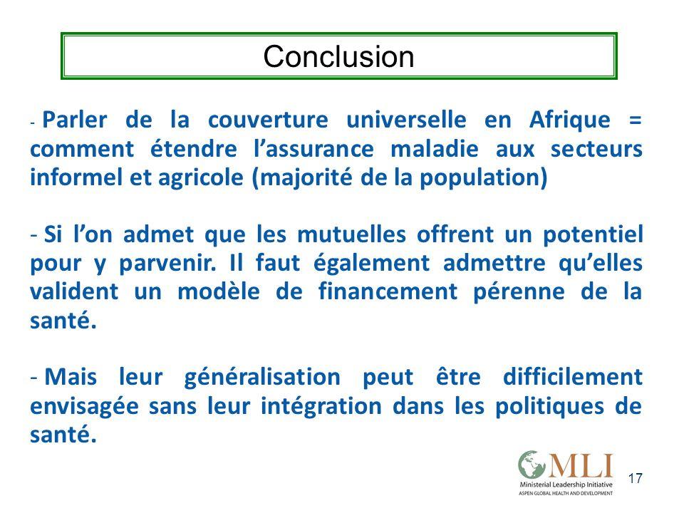 17 Conclusion - Parler de la couverture universelle en Afrique = comment étendre lassurance maladie aux secteurs informel et agricole (majorité de la