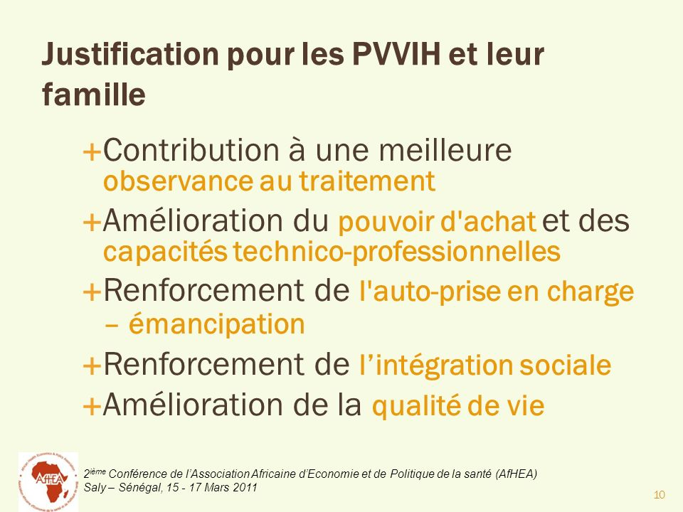 2 ième Conférence de lAssociation Africaine dEconomie et de Politique de la santé (AfHEA) Saly – Sénégal, 15 - 17 Mars 2011 Justification pour les PVV