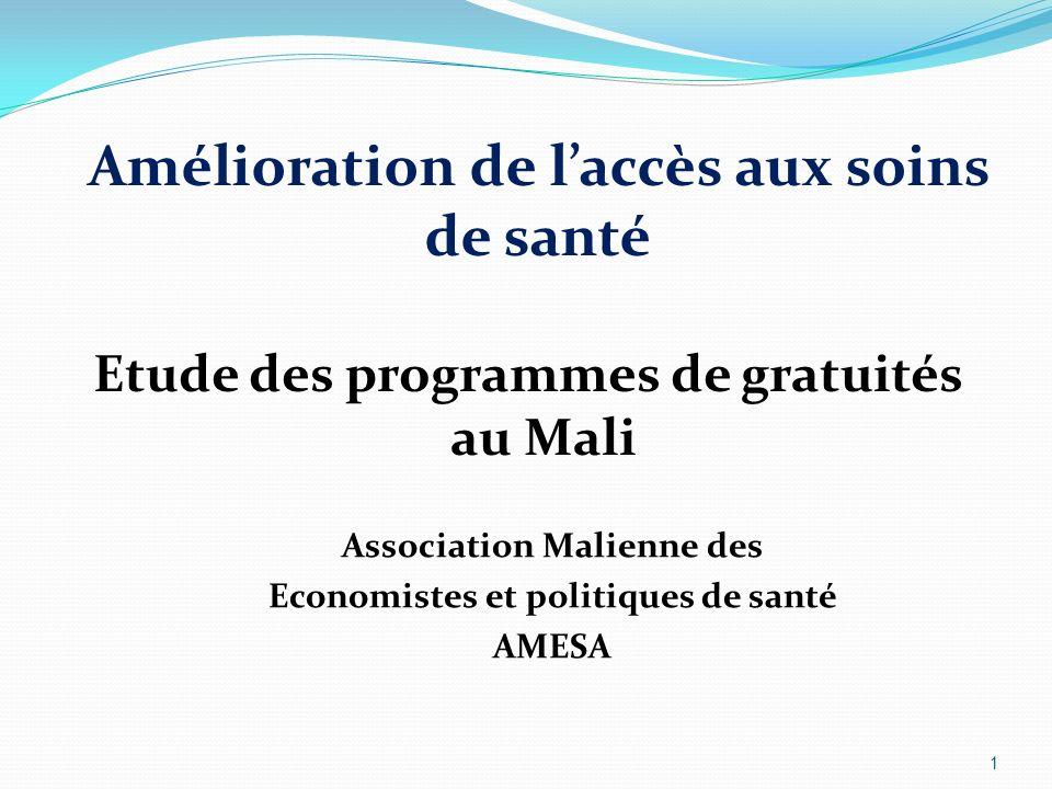 Amélioration de laccès aux soins de santé Etude des programmes de gratuités au Mali 1 Association Malienne des Economistes et politiques de santé AMESA
