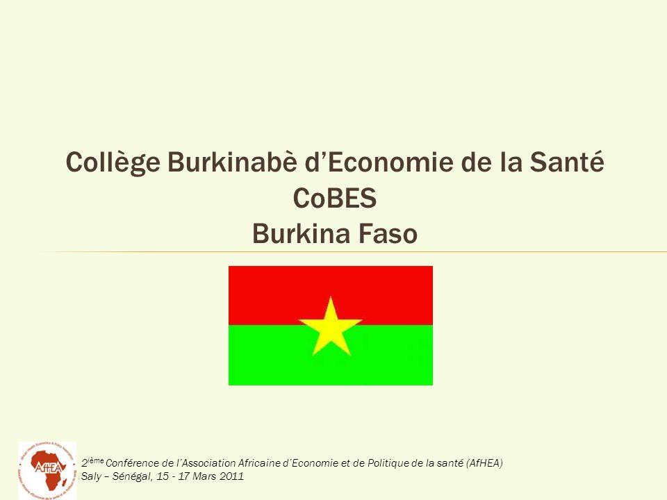 2 ième Conférence de lAssociation Africaine dEconomie et de Politique de la santé (AfHEA) Saly – Sénégal, 15 - 17 Mars 2011 Collège Burkinabè dEconomie de la Santé CoBES Burkina Faso