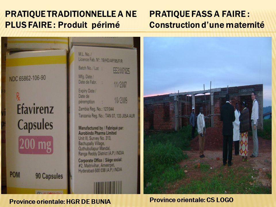 PRATIQUE FASS A FAIRE : Construction dune maternité PRATIQUE TRADITIONNELLE A NE PLUS FAIRE : Produit périmé Province orientale: CS LOGO Province orientale: HGR DE BUNIA