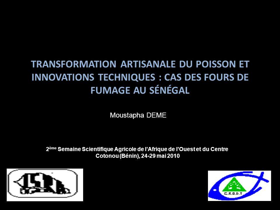 TRANSFORMATION ARTISANALE DU POISSON ET INNOVATIONS TECHNIQUES : CAS DES FOURS DE FUMAGE AU SÉNÉGAL 2 ème Semaine Scientifique Agricole de lAfrique de