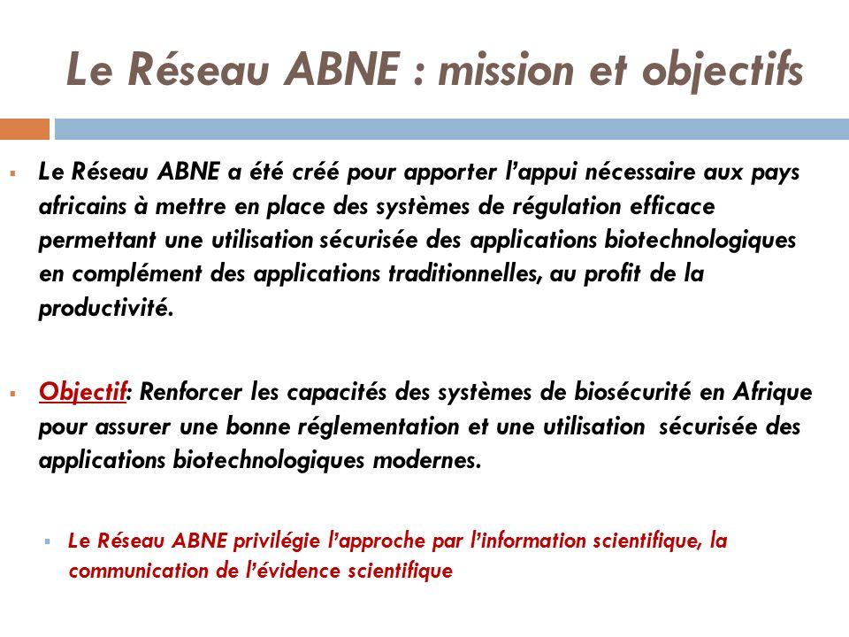 Le Réseau ABNE : mission et objectifs Le Réseau ABNE a été créé pour apporter lappui nécessaire aux pays africains à mettre en place des systèmes de r