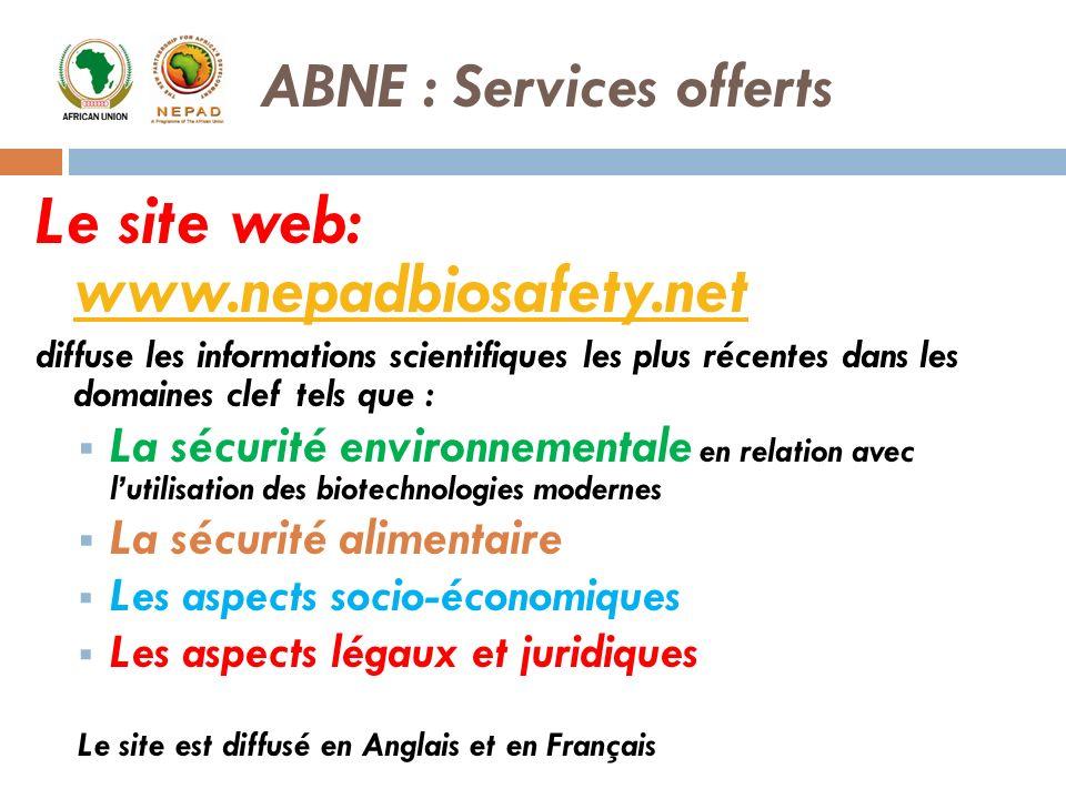 ABNE : Services offerts Le site web: www.nepadbiosafety.net www.nepadbiosafety.net diffuse les informations scientifiques les plus récentes dans les d