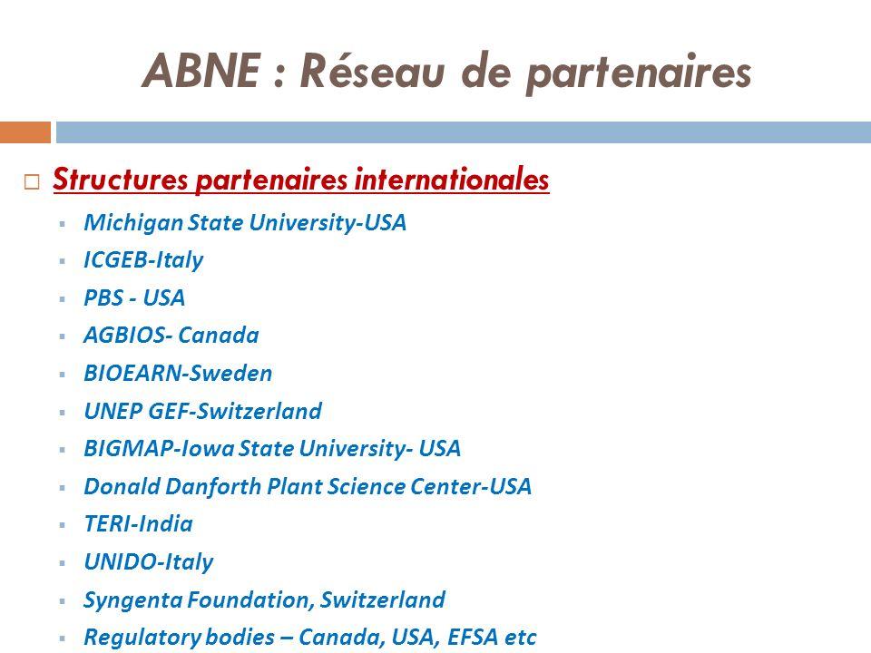 ABNE : Réseau de partenaires Structures partenaires internationales Michigan State University-USA ICGEB-Italy PBS - USA AGBIOS- Canada BIOEARN-Sweden