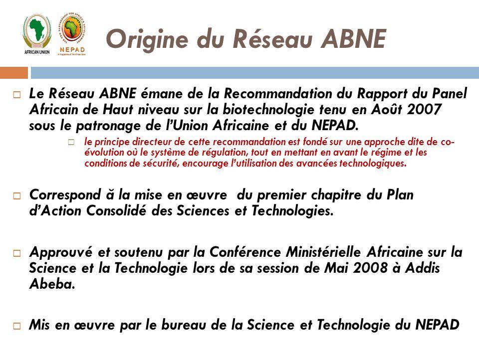 Origine du Réseau ABNE Le Réseau ABNE émane de la Recommandation du Rapport du Panel Africain de Haut niveau sur la biotechnologie tenu en Août 2007 s