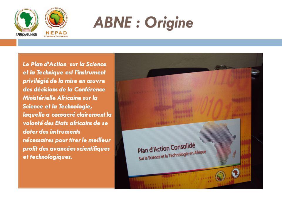 ABNE : Origine Le Plan dAction sur la Science et la Technique est linstrument privilégié de la mise en œuvre des décisions de la Conférence Ministérie