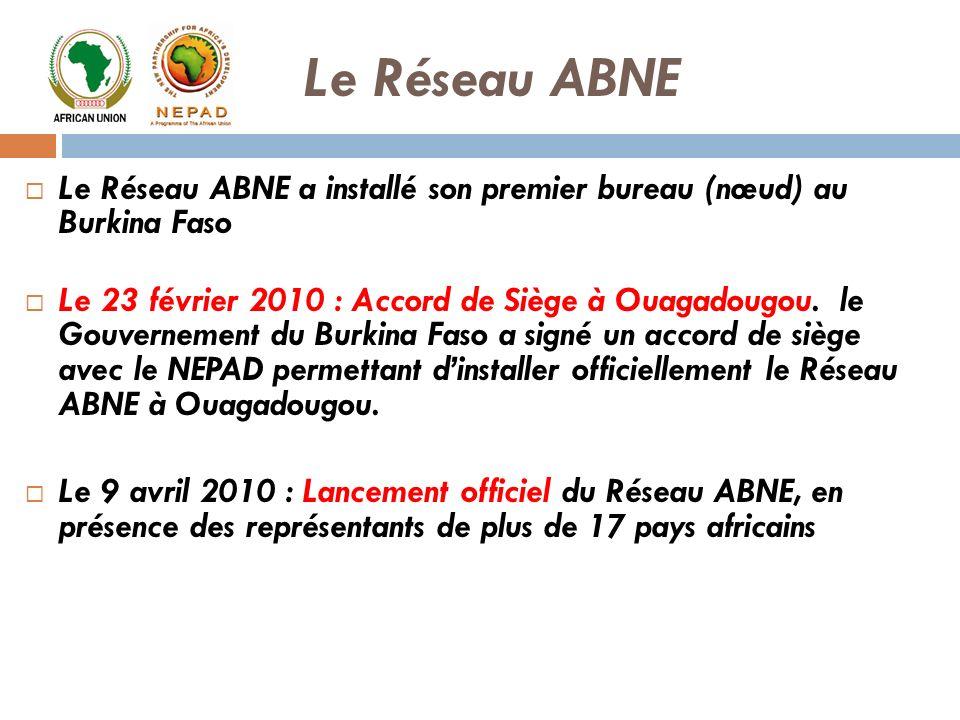 Le Réseau ABNE Le Réseau ABNE a installé son premier bureau (nœud) au Burkina Faso Le 23 février 2010 : Accord de Siège à Ouagadougou. le Gouvernement