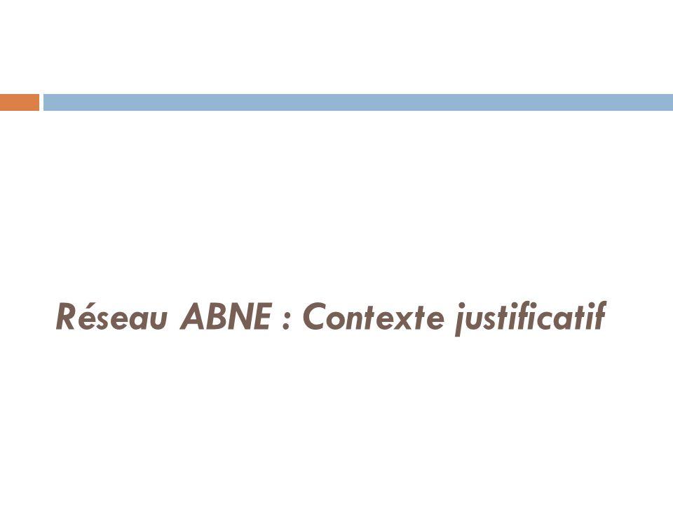 Réseau ABNE : Contexte justificatif