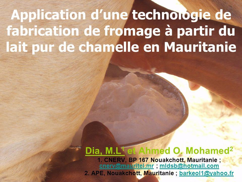 Application dune technologie de fabrication de fromage à partir du lait pur de chamelle en Mauritanie Dia, M.L 1 et Ahmed O. Mohamed 2 1. CNERV, BP 16