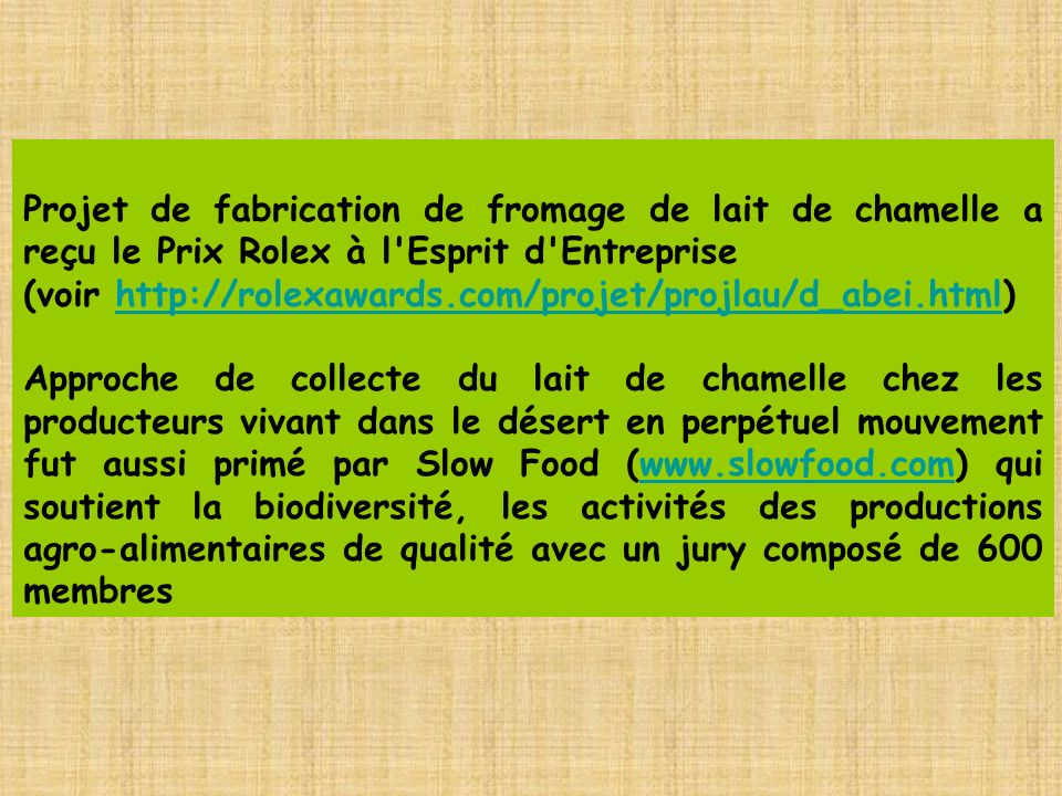 Projet de fabrication de fromage de lait de chamelle a reçu le Prix Rolex à l'Esprit d'Entreprise (voir http://rolexawards.com/projet/projlau/d_abei.h