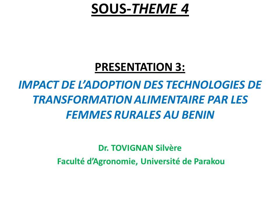 SOUS-THEME 4 PRESENTATION 3: IMPACT DE LADOPTION DES TECHNOLOGIES DE TRANSFORMATION ALIMENTAIRE PAR LES FEMMES RURALES AU BENIN Dr.
