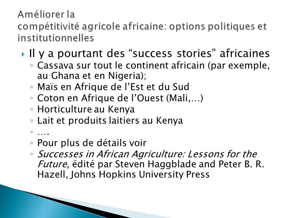 Il y a pourtant des success stories africaines Cassava sur tout le continent africain (par exemple, au Ghana et en Nigeria); Maïs en Afrique de lEst et du Sud Coton en Afrique de lOuest (Mali,…) Horticulture au Kenya Lait et produits laitiers au Kenya ….