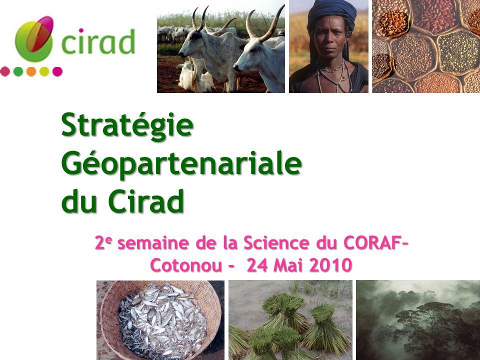 Stratégie Géopartenariale du Cirad 2 e semaine de la Science du CORAF– Cotonou - 24 Mai 2010