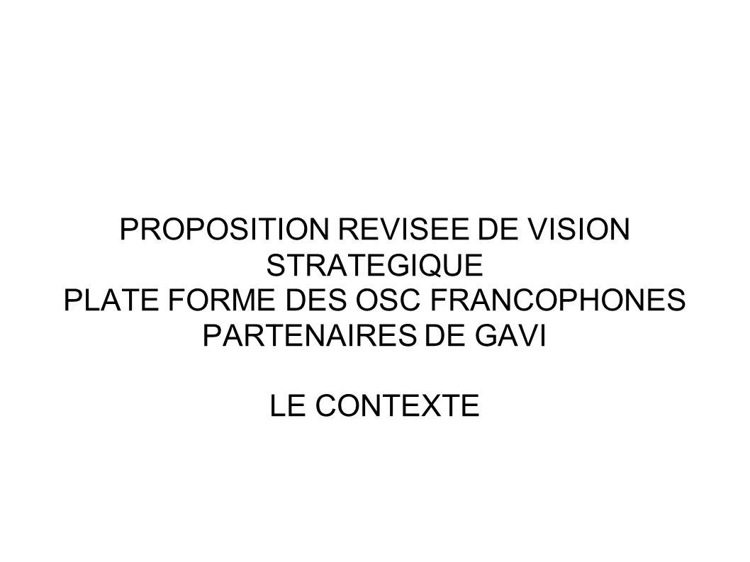 PROPOSITION REVISEE DE VISION STRATEGIQUE PLATE FORME DES OSC FRANCOPHONES PARTENAIRES DE GAVI LE CONTEXTE