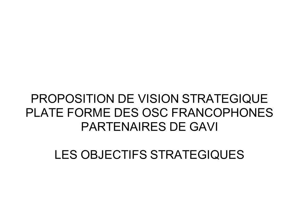 PROPOSITION DE VISION STRATEGIQUE PLATE FORME DES OSC FRANCOPHONES PARTENAIRES DE GAVI LES OBJECTIFS STRATEGIQUES