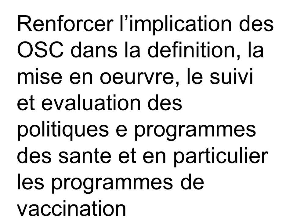 Niveau national Renforcer limplication des OSC dans la definition, la mise en oeurvre, le suivi et evaluation des politiques e programmes des sante et en particulier les programmes de vaccination