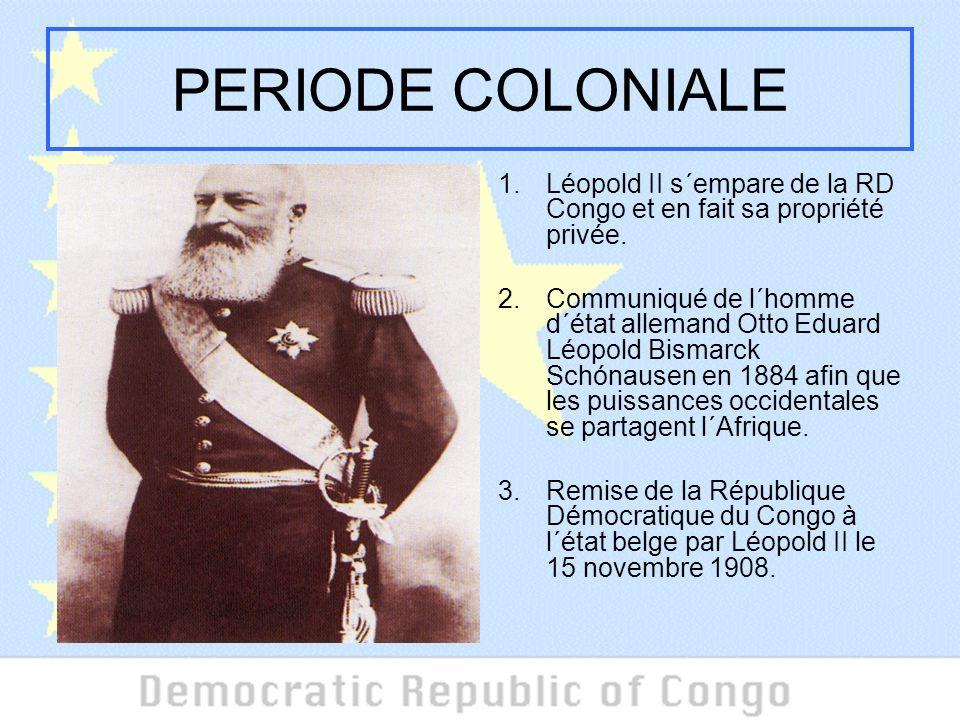 PERIODE COLONIALE 1.Léopold II s´empare de la RD Congo et en fait sa propriété privée.