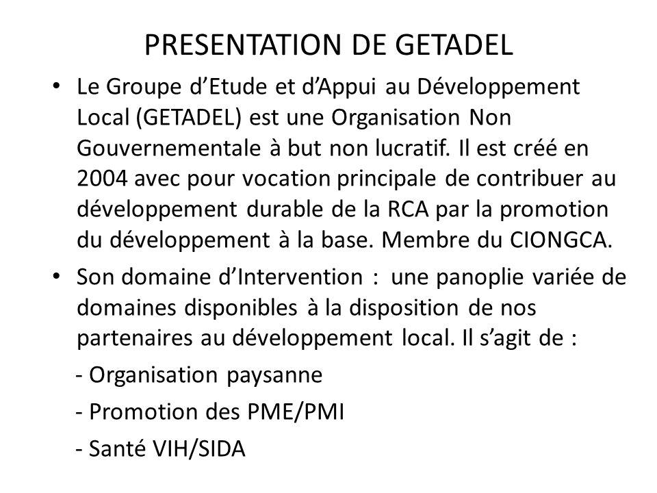 PRESENTATION DE GETADEL Le Groupe dEtude et dAppui au Développement Local (GETADEL) est une Organisation Non Gouvernementale à but non lucratif. Il es