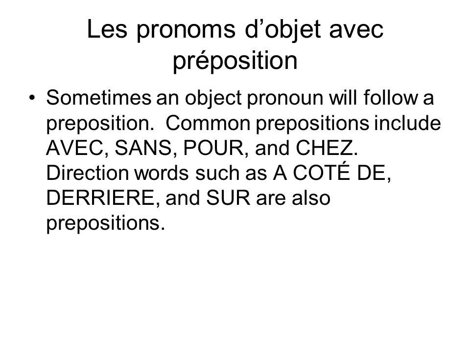 Les pronoms dobjet avec préposition Sometimes an object pronoun will follow a preposition. Common prepositions include AVEC, SANS, POUR, and CHEZ. Dir
