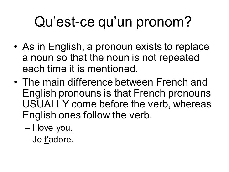Quest-ce quun pronom? As in English, a pronoun exists to replace a noun so that the noun is not repeated each time it is mentioned. The main differenc