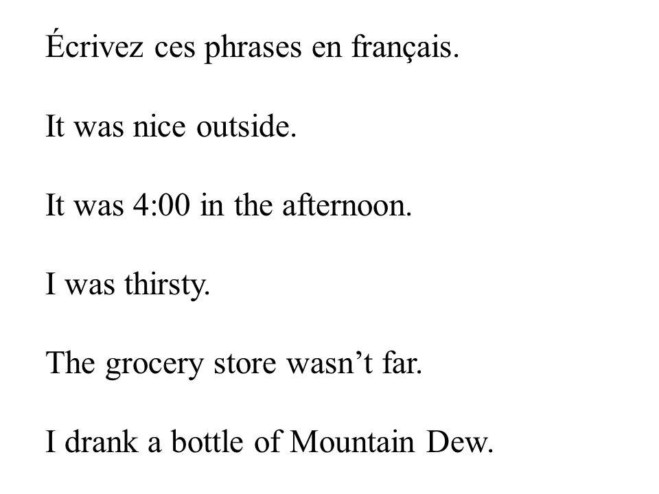 Écrivez ces phrases en français.It was nice outside.