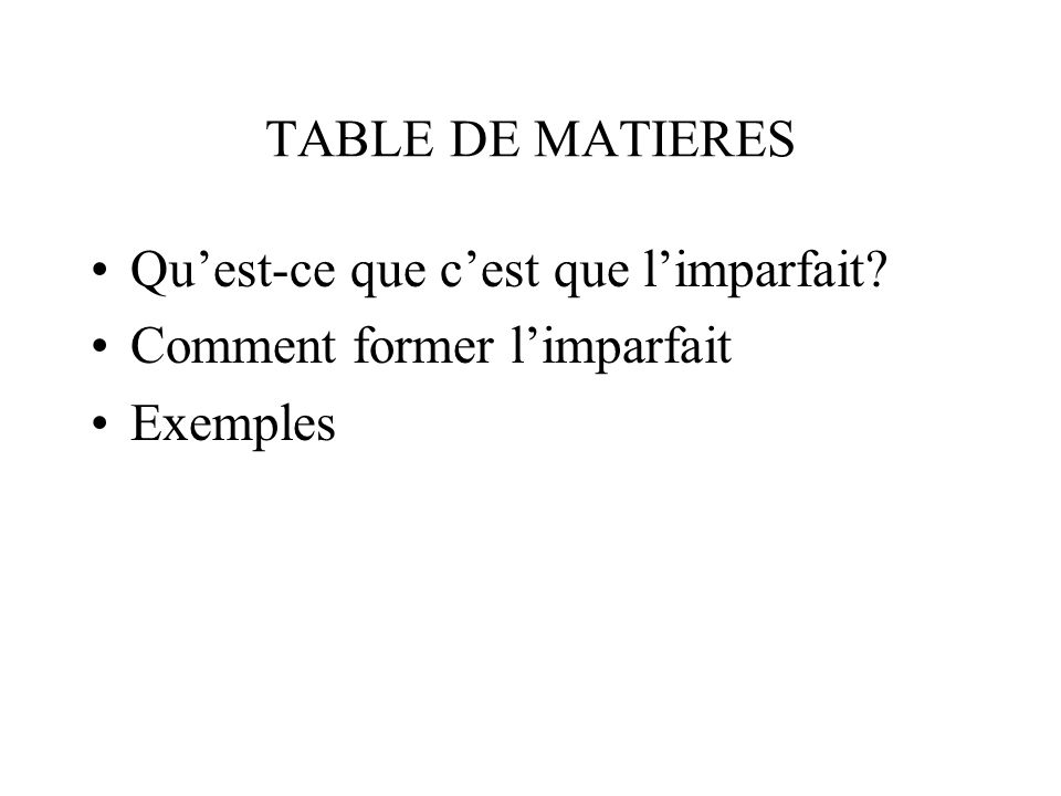 TABLE DE MATIERES Quest-ce que cest que limparfait Comment former limparfait Exemples