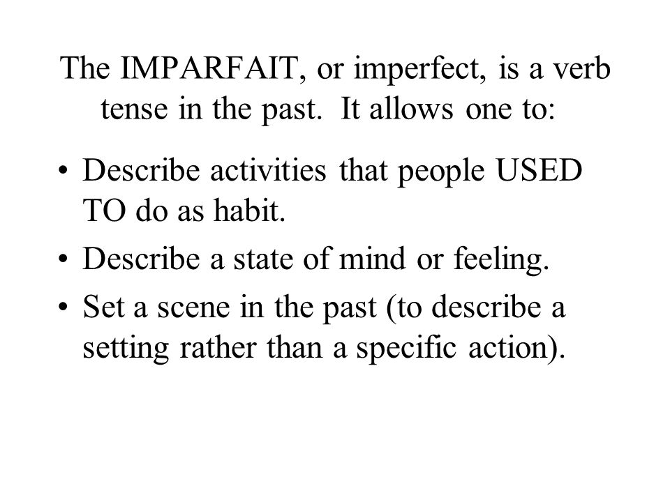 The IMPARFAIT, or imperfect, is a verb tense in the past.