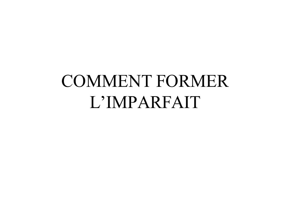 To write a verb in the imparfait, follow these steps: Conjugate the verb in the NOUS form of the present tense.