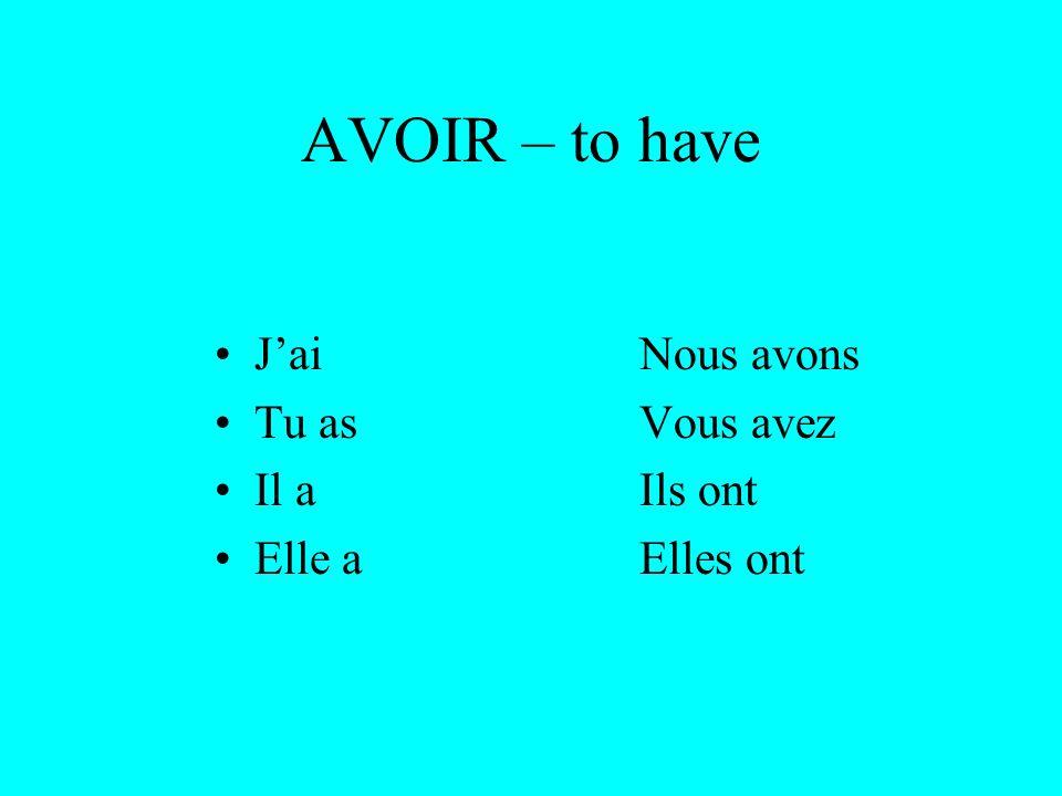 AVOIR – to have JaiNous avons Tu asVous avez Il aIls ont Elle aElles ont