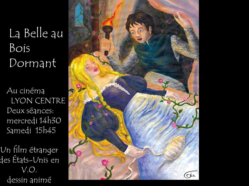 La Belle au Bois Dormant Au cinéma LYON CENTRE Deux séances: mercredi 14h30 Samedi 15h45 Un film étranger des États-Unis en V.O. dessin animé