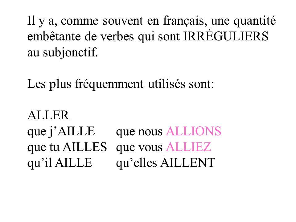 Il y a, comme souvent en français, une quantité embêtante de verbes qui sont IRRÉGULIERS au subjonctif. Les plus fréquemment utilisés sont: ALLER que