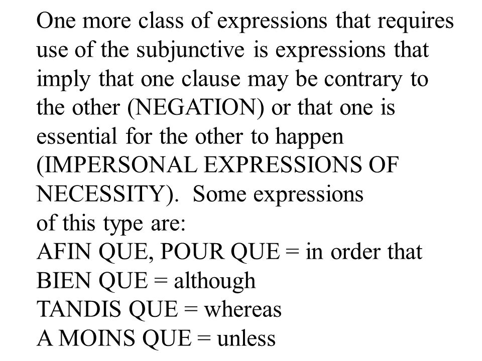 One more class of expressions that requires use of the subjunctive is expressions that imply that one clause may be contrary to the other (NEGATION) o