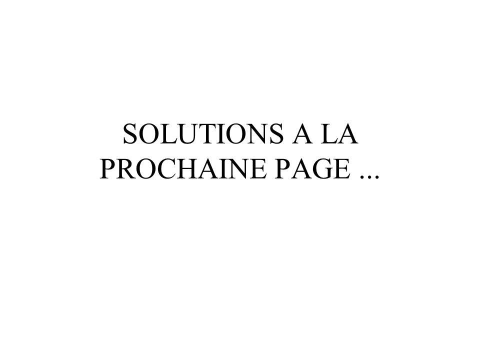 SOLUTIONS A LA PROCHAINE PAGE...