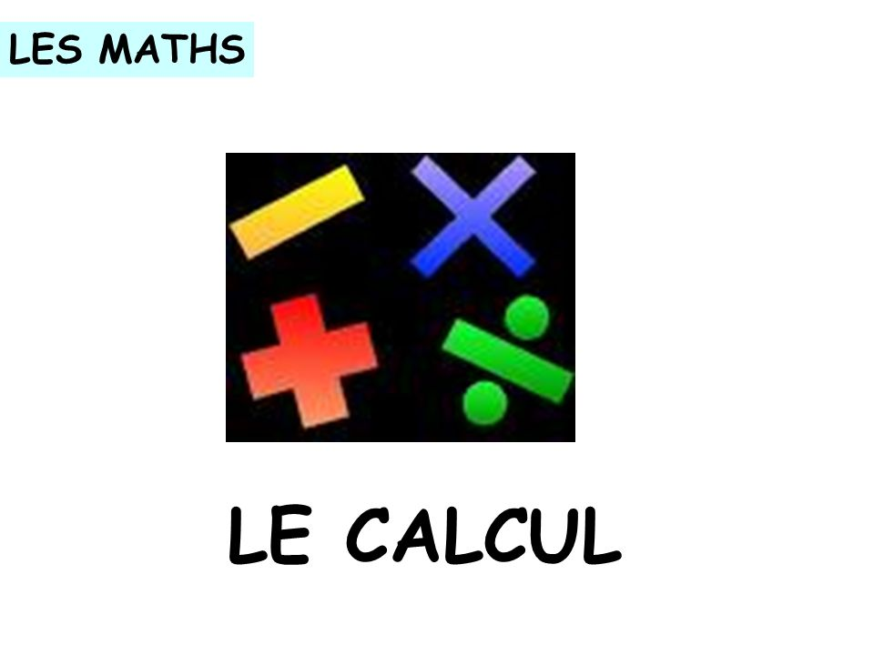 LES MATHS LE CALCUL