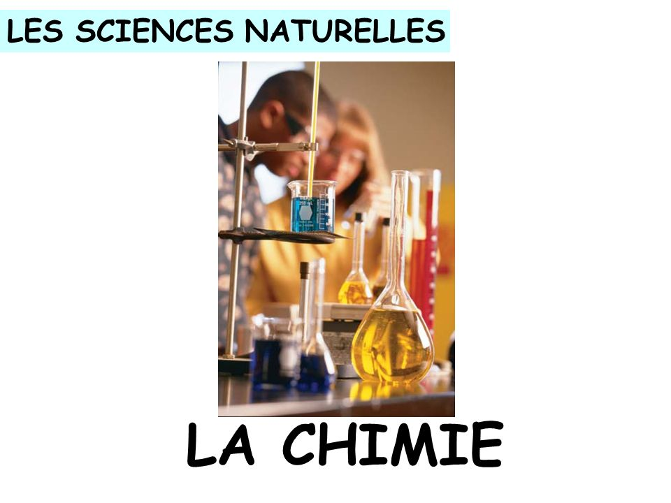 LES SCIENCES NATURELLES LA CHIMIE