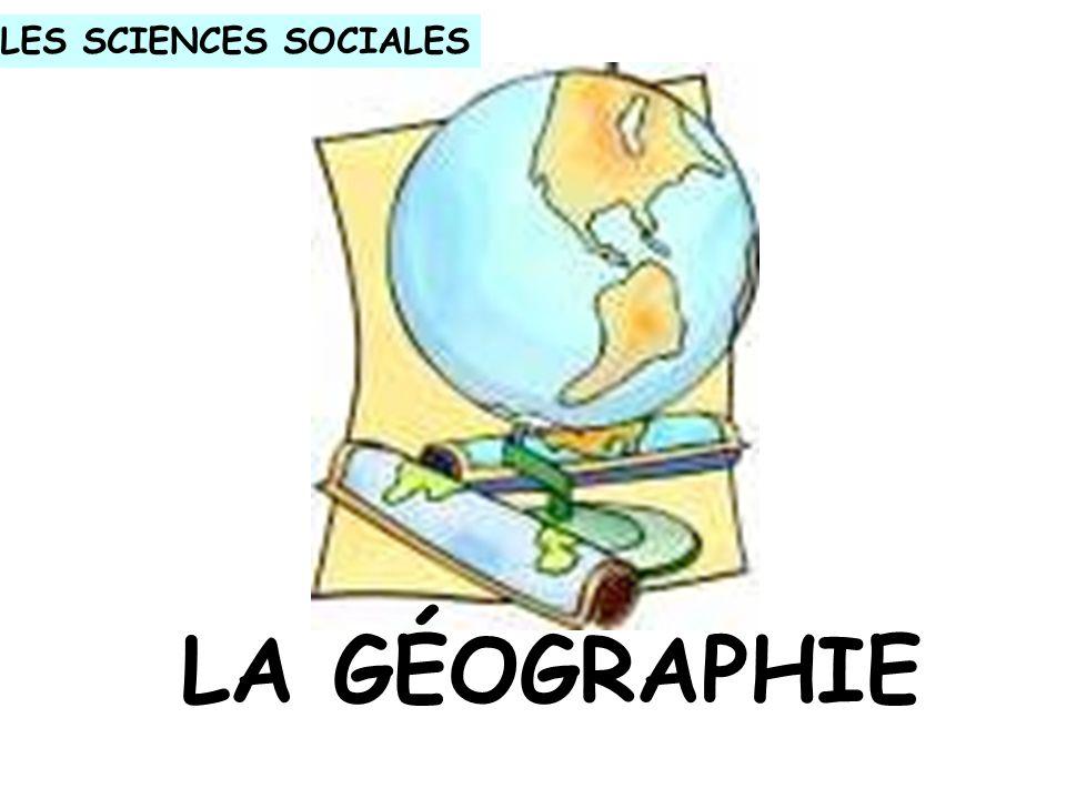 LES SCIENCES SOCIALES LA GÉOGRAPHIE